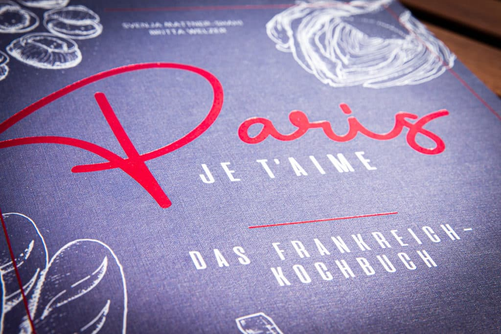 Paris je t'aime - das Frankreich Kochbuch